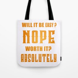Will It Be Easy? Nope Worth It? Absolutely Inspirational Motivational Quote Design Tote Bag