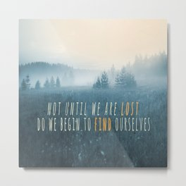 Not until we are lost do we begin to find ourselves Metal Print