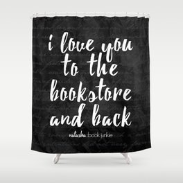 NBJ - I love you to the bookstore and back Shower Curtain