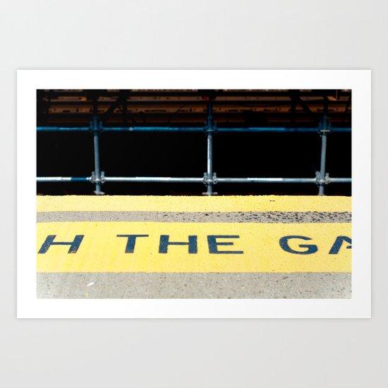WATCH THE GAP Art Print