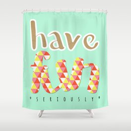 Have Fun (seriously) Shower Curtain
