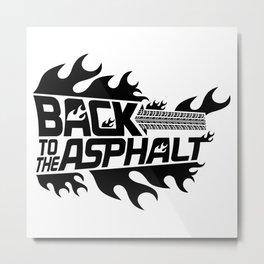 Back to the Asphalt - black Metal Print