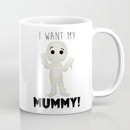 I Want My Mummy! Coffee Mug