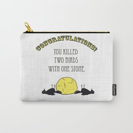 Two Birds, One Stone Carry-All Pouch