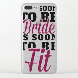 THIS SOON TO BE BRIDE IS SOON TO BE FIT Clear iPhone Case