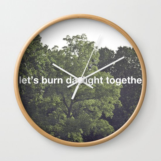 let's burn daylight together Wall Clock