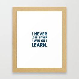 I never lose. Either I win or I learn Framed Art Print