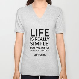 """""""Life is really simple, but we insist on making it complicated."""" Confucius Unisex V-Neck"""