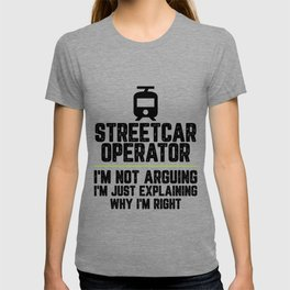 Streetcar operator I'm Not Arguing I'm Just Explaining Why I'm Right Streetcar operator Gift Funny T-shirt