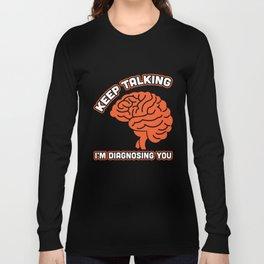 Keep Talking I'm Diagnosing You Psychology Humor T-Shirt Long Sleeve T-shirt