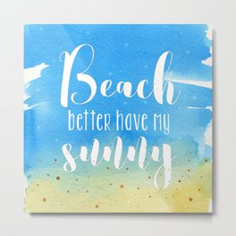 Beach better have my sunny // funny summer quote Metal Print