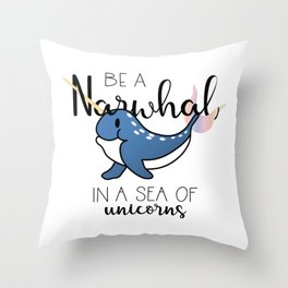 Be a Narwhal Throw Pillow