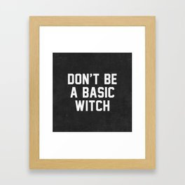 Don't be a basic witch Framed Art Print