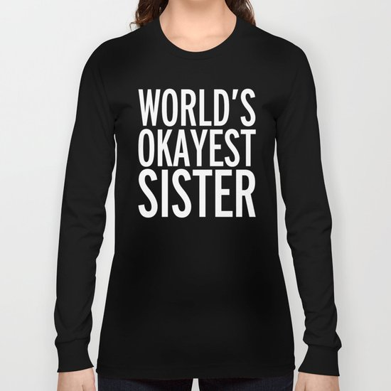 World's Okayest Sister Funny Quote Long Sleeve T-shirt