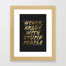 Never Argue With Stupid People Framed Art Print