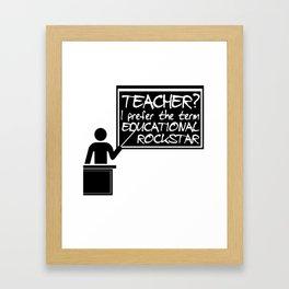 Teacher? I Prefer The Term Educational Rockstar Framed Art Print