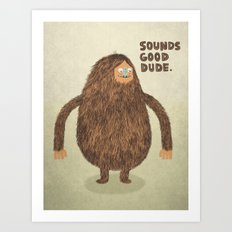 Sounds Good Dude Art Print