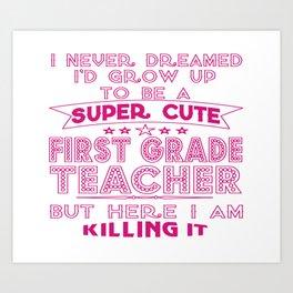 A SUPER CUTE FIRST GRADE TEACHER Art Print