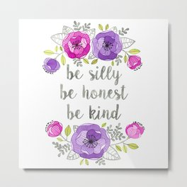Be Silly, Be Honest, Be Kind Watercolor Lettering Metal Print