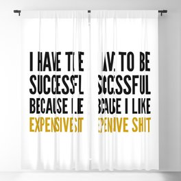 I HAVE TO BE SUCCESSFUL BECAUSE I LIKE EXPENSIVE SHIT Blackout Curtain