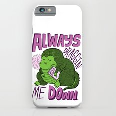Draggin' Me Down Slim Case iPhone 6s