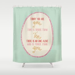 Today You are You Shower Curtain