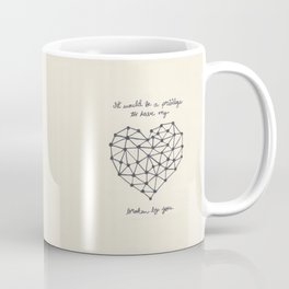 It would be a privilege to have my heart broken by you Coffee Mug