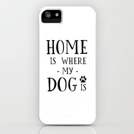 PRINTABLE Art, Home Is Where My Dog Is, Dog Lover,Home Decor,Dog Lover,Friends Gift,Home Wall Art,Ty iPhone Case