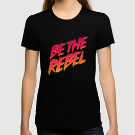 Be The Rebel T-shirt