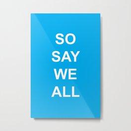 So Say We All Metal Print