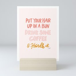 Put Your Hair Up, Drink Some Coffee & Handle It Mini Art Print