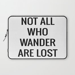 not all who wander are lost Laptop Sleeve