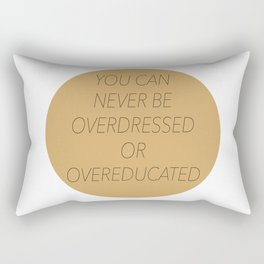 Never Overdressed or Overeducated Rectangular Pillow