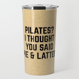 Pie & Lattes Funny Quote Travel Mug