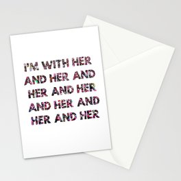 I'M WITH HER AND HER AND HER Stationery Cards