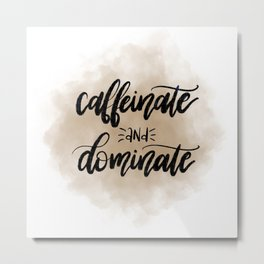 Caffeinate & Dominate v.1 Metal Print