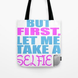 But First let me take a selfie Tote Bag