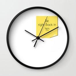 Be right back Wall Clock