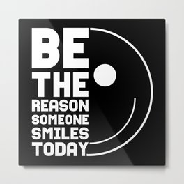 Be The Reason Of The Smile Metal Print