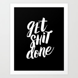 Get Shit Done black and white modern typographic quote poster canvas wall art home decor Art Print