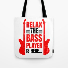 Relax The Bass Player Is Here   Music Instrument Tote Bag