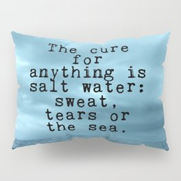 The cure for anything is salt water Pillow Sham
