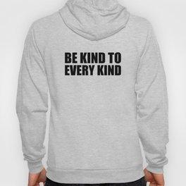Be Kind to Every Kind Hoody
