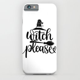 Witch Please - Halloween iPhone Case