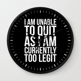 Unable To Quit Too Legit (Black & White) Wall Clock