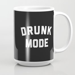 Drunk Mode Funny Quote Coffee Mug