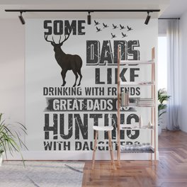 some dads like drinking with friends great dads go hunting with daughters grunge Wall Mural