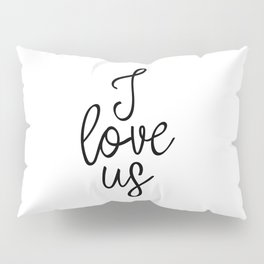 I Love Us, Typography Art, Art Print, Home Decor, Apartment Decor, Wedding Art Print, Love Art Pillow Sham