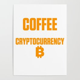 Start the Day With Coffee, End the Day With Cryptocurrency Poster