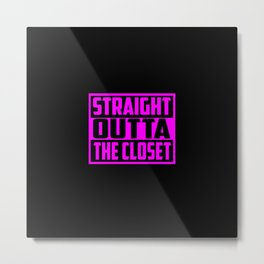 straight outta the closet funny quote Metal Print